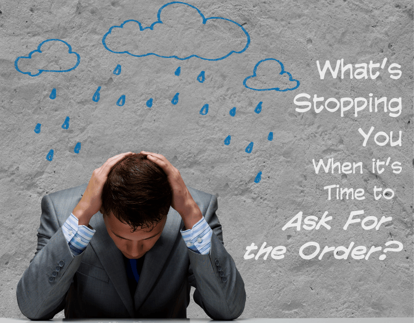 What's Stopping You When it's Time to Ask For the Order?