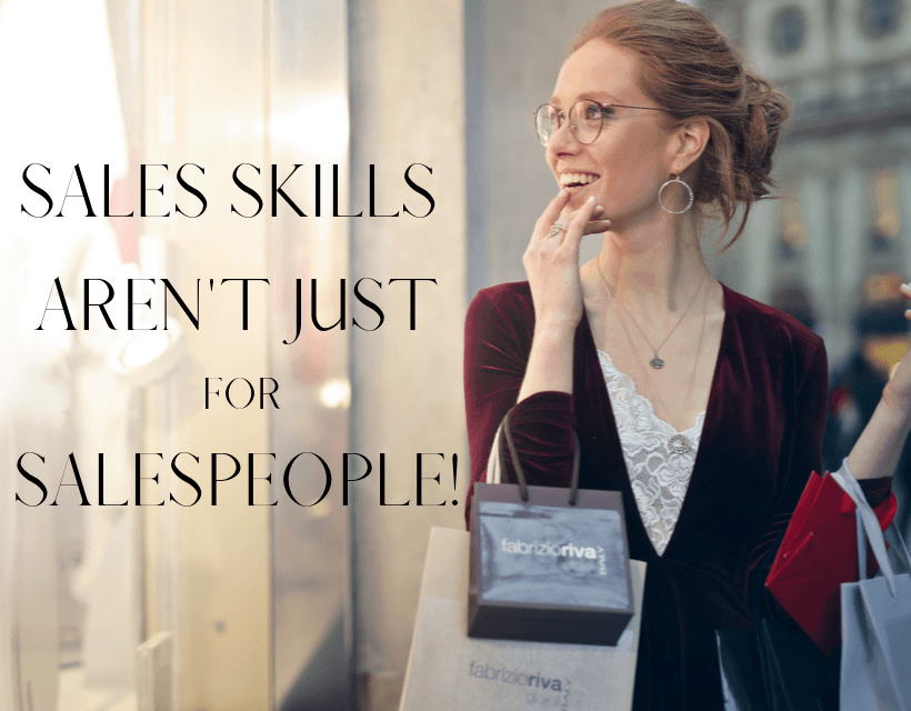 Sales Skills Aren't Just for Salespeople!